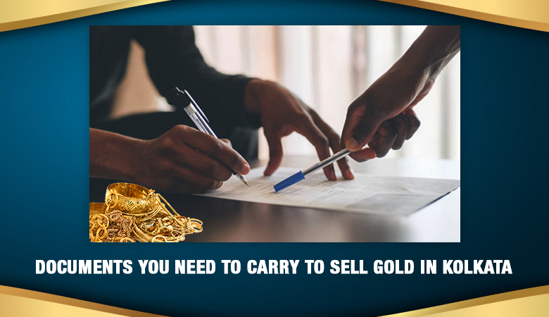 Do I Need To Submit Any Document To Sell Gold In Kolkata?