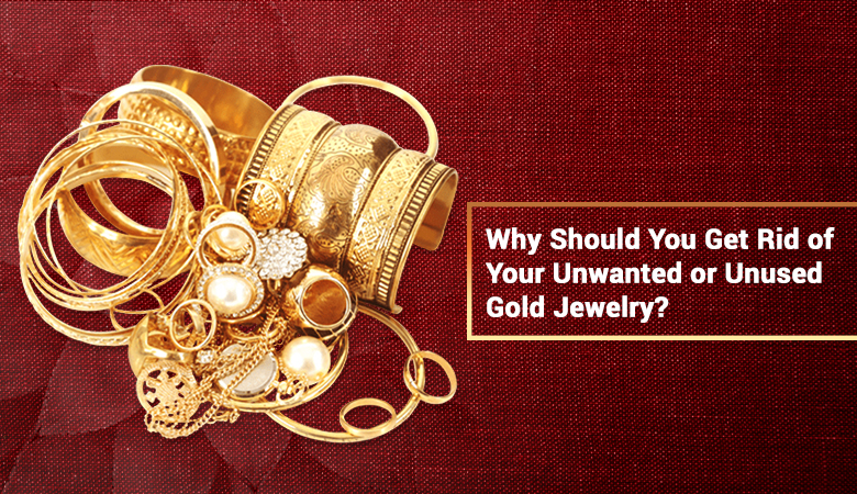 Why You Should Sell Your Unwanted or Unused Gold Jewellery